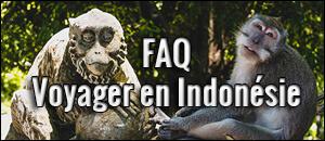 FAQ - Voyager en Indonésie : les informations pratiques - Faim de Voyages