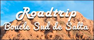 La Boucle Sud de Salta en voiture du location, un roadtrip inoubliable - Faim de Voyages