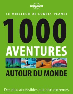 couverture de 1000 Aventures Autour Du Monde Le Livre de lonely planet